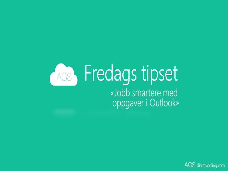 Fredags tipset: Jobb smartere med oppgaver i Outlook
