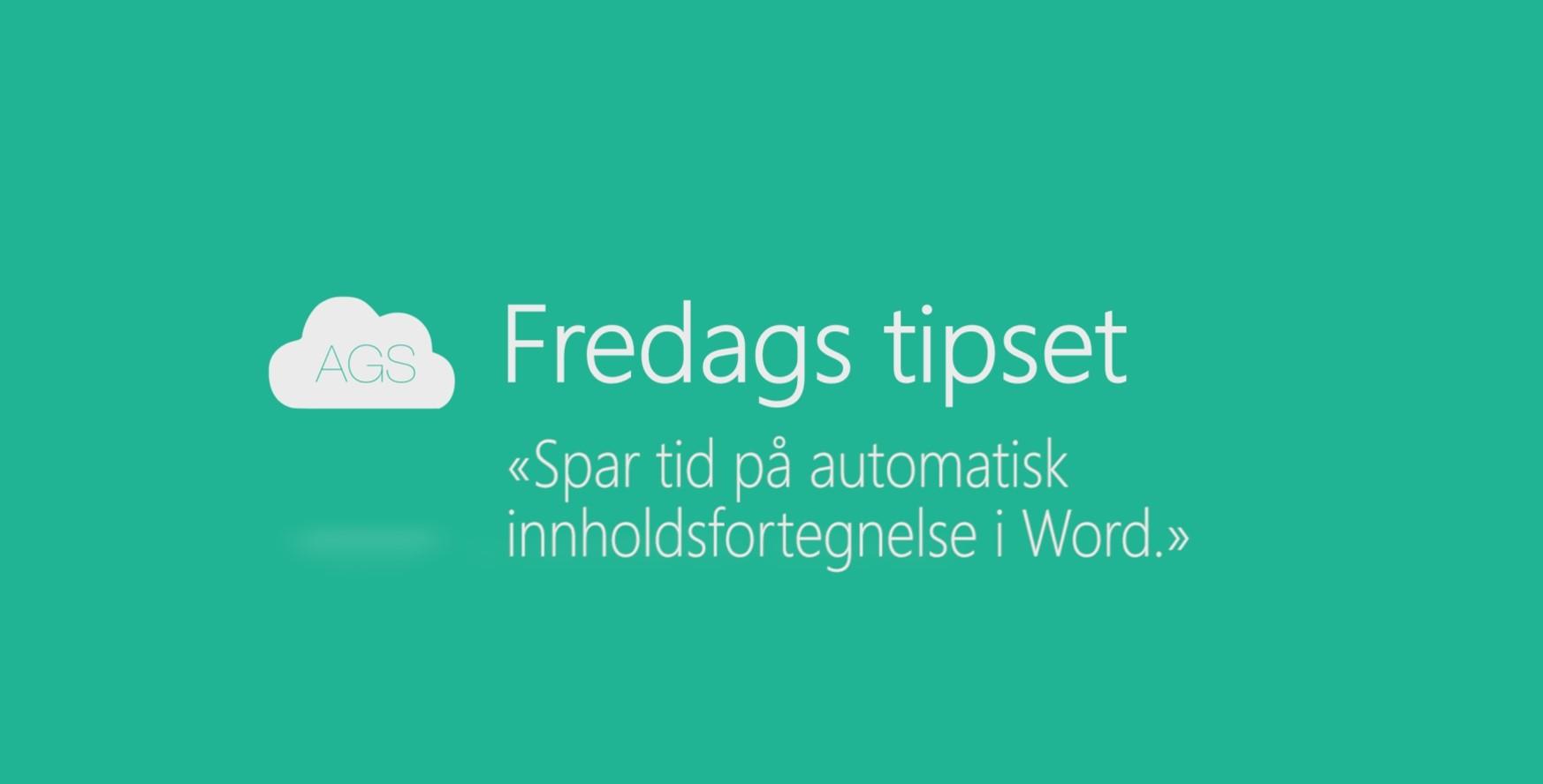 AGS fredags tipset: Spar tid på automatisk innholdsfortegnelse i Word.