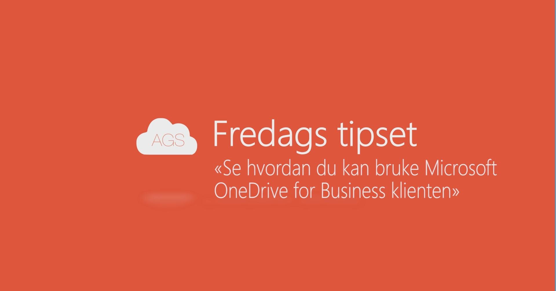 AGS Fredags tipset: Se hvordan du kan bruke Microsoft OneDrive for Business klienten.