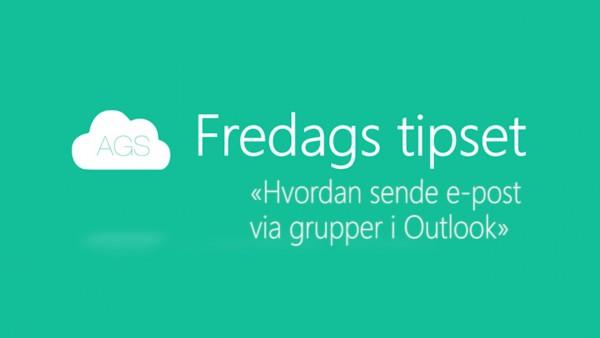 AGS Fredags tipset Hvordan sende e-post med grupper i Outlook