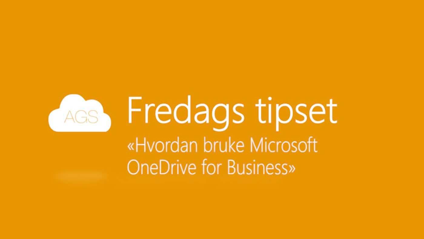 AGS Fredags tipset: Hvordan bruke Microsoft OneDrive for Business