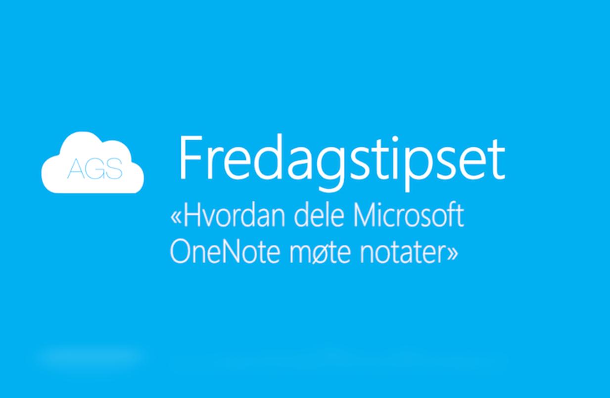 AGS Fredags tipset: Hvordan dele OneNote møte notater