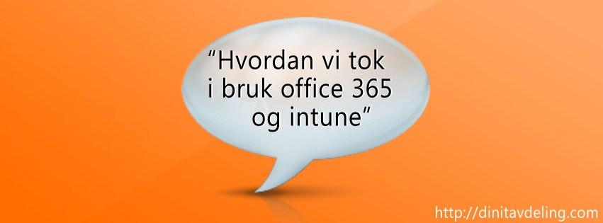 Hvordan vi tok i bruk Office 365 og intune